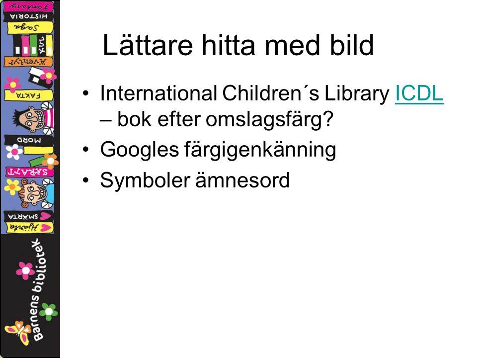 Lättare hitta med bild International Children´s Library ICDL – bok efter omslagsfärg ICDL Googles färgigenkänning Symboler ämnesord