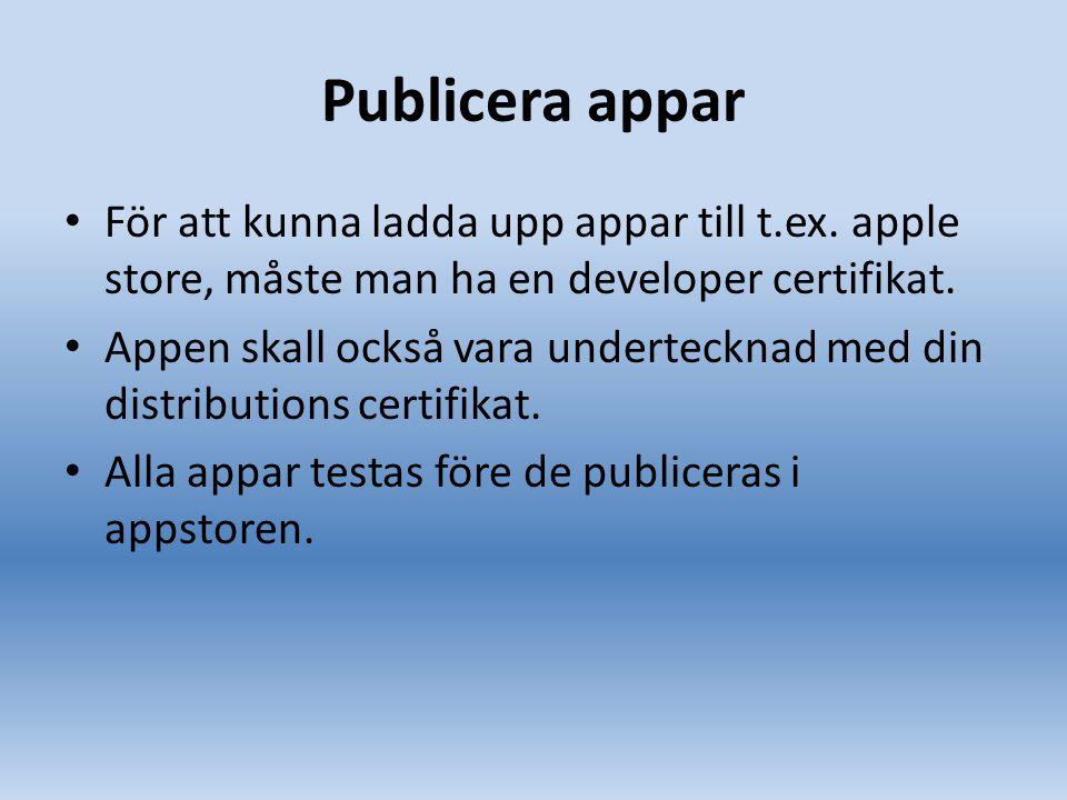 Publicera appar För att kunna ladda upp appar till t.ex. apple store, måste man ha en developer certifikat. Appen skall också vara undertecknad med di