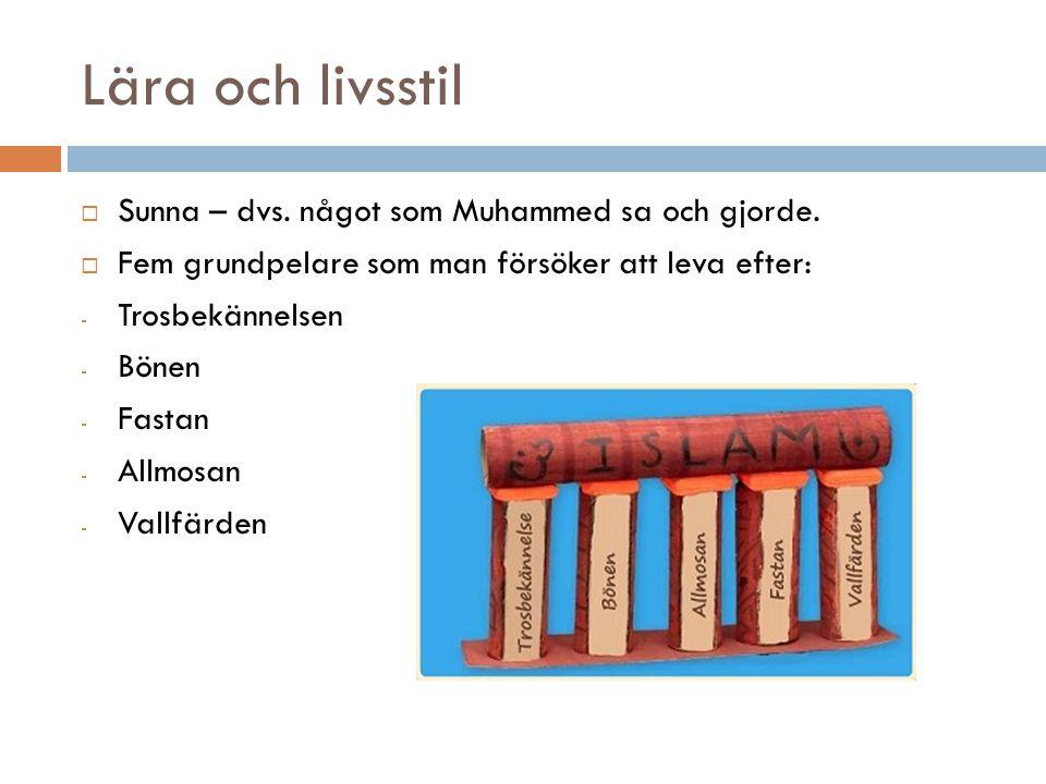 Lära och livsstil  Sunna – dvs. något som Muhammed sa och gjorde.  Fem grundpelare som man försöker att leva efter: - Trosbekännelsen - Bönen - Fast