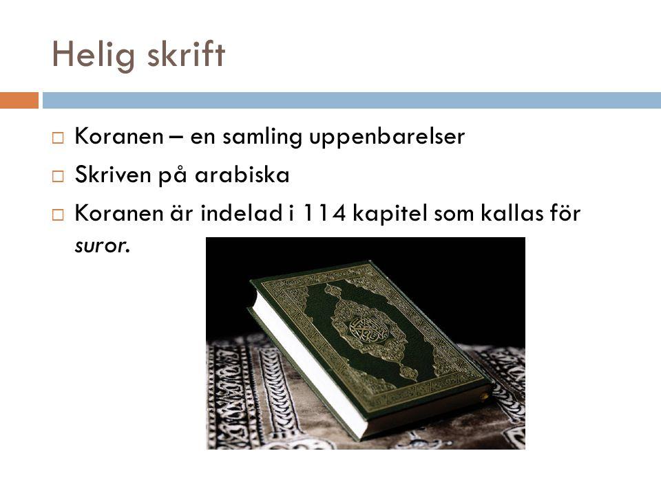 Helig skrift  Koranen – en samling uppenbarelser  Skriven på arabiska  Koranen är indelad i 114 kapitel som kallas för suror.