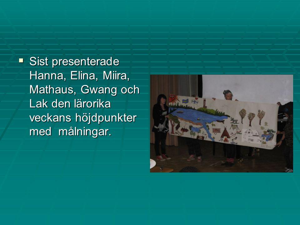  Sist presenterade Hanna, Elina, Miira, Mathaus, Gwang och Lak den lärorika veckans höjdpunkter med målningar.