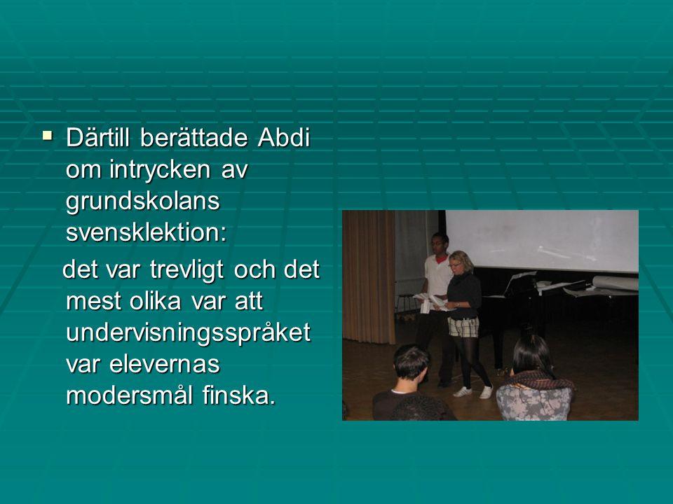  Därtill berättade Abdi om intrycken av grundskolans svensklektion: det var trevligt och det mest olika var att undervisningsspråket var elevernas modersmål finska.