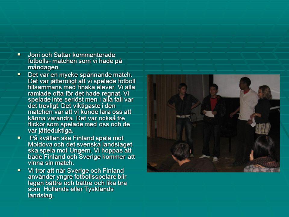  Joni och Sattar kommenterade fotbolls- matchen som vi hade på måndagen.