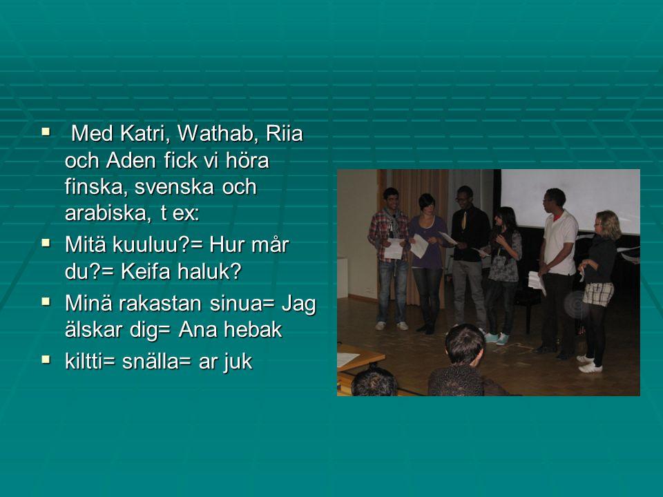  M M M Med Katri, Wathab, Riia och Aden fick vi höra finska, svenska och arabiska, t ex: MMMMitä kuuluu = Hur mår du = Keifa haluk.