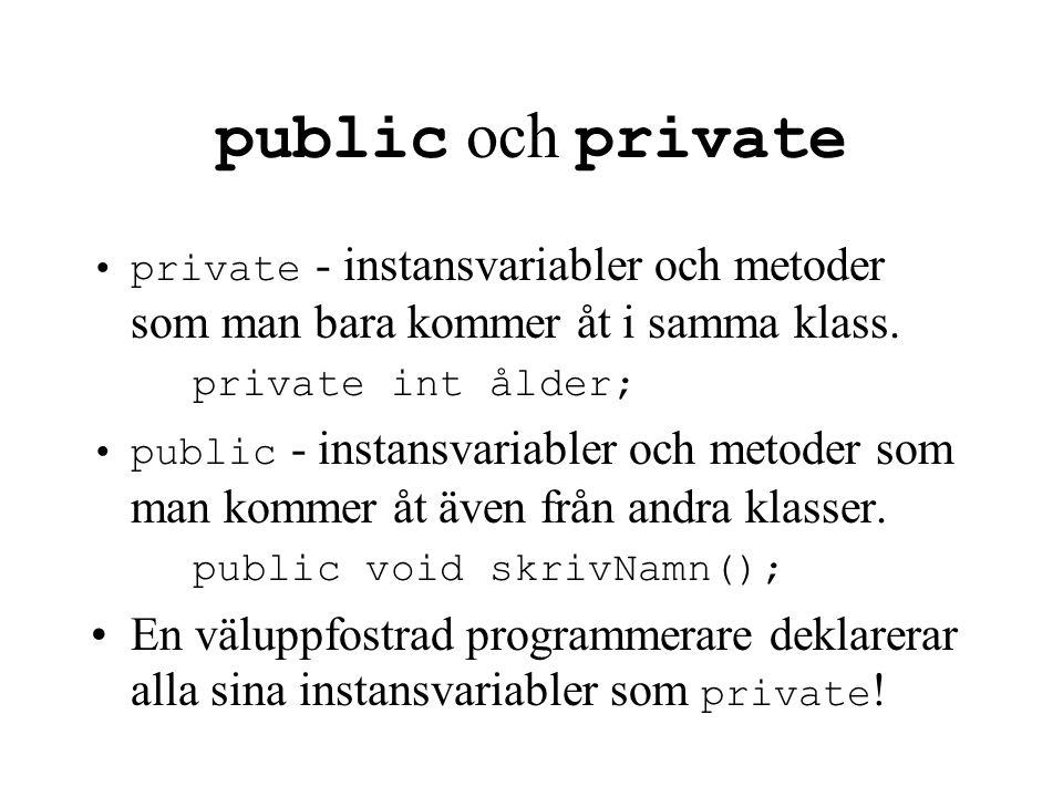 public och private private - instansvariabler och metoder som man bara kommer åt i samma klass. private int ålder; public - instansvariabler och metod