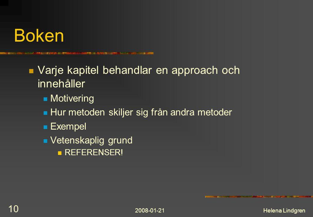 2008-01-21Helena Lindgren 10 Boken Varje kapitel behandlar en approach och innehåller Motivering Hur metoden skiljer sig från andra metoder Exempel Vetenskaplig grund REFERENSER!