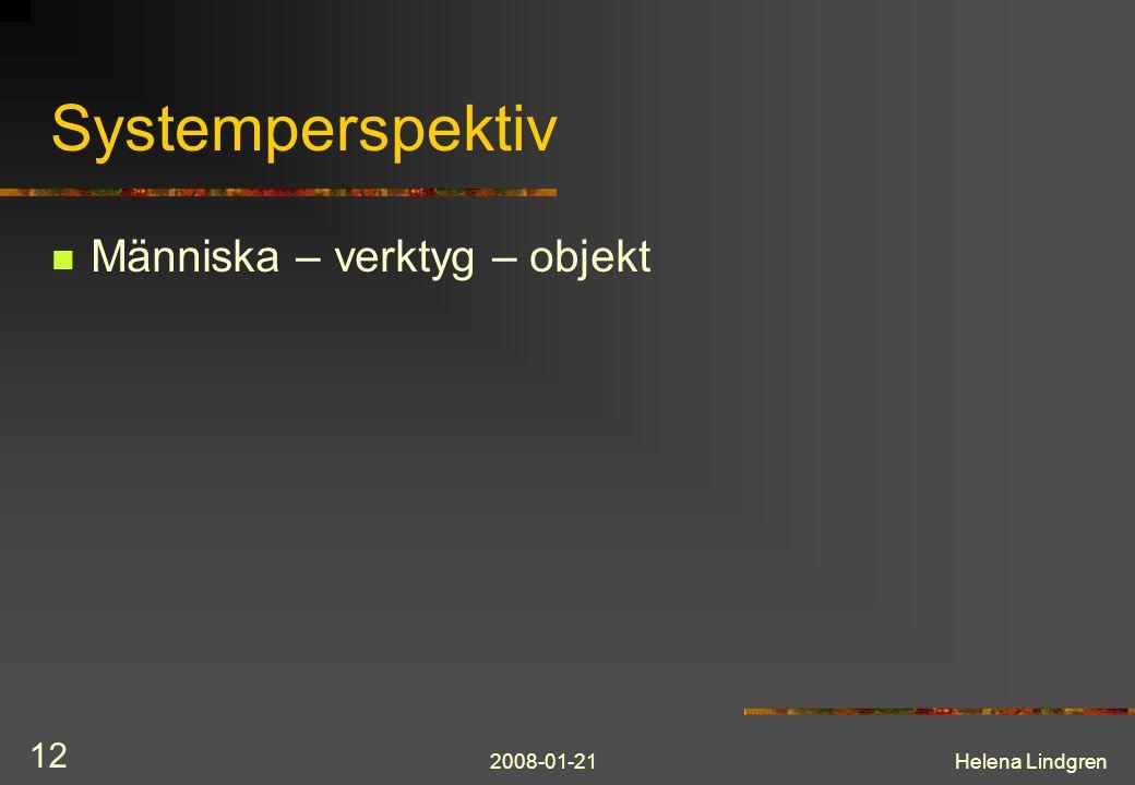 2008-01-21Helena Lindgren 12 Systemperspektiv Människa – verktyg – objekt