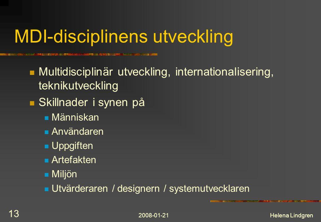 2008-01-21Helena Lindgren 13 MDI-disciplinens utveckling Multidisciplinär utveckling, internationalisering, teknikutveckling Skillnader i synen på Människan Användaren Uppgiften Artefakten Miljön Utvärderaren / designern / systemutvecklaren