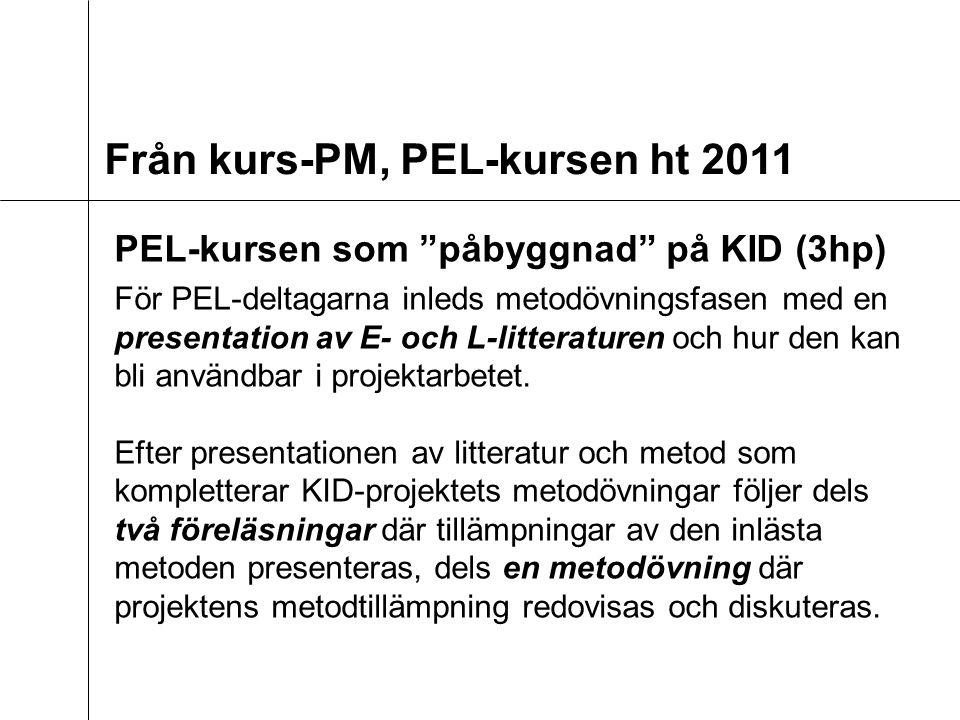 Från kurs-PM, PEL-kursen ht 2011 PEL-kursen som påbyggnad på KID (3hp) För PEL-deltagarna inleds metodövningsfasen med en presentation av E- och L-litteraturen och hur den kan bli användbar i projektarbetet.
