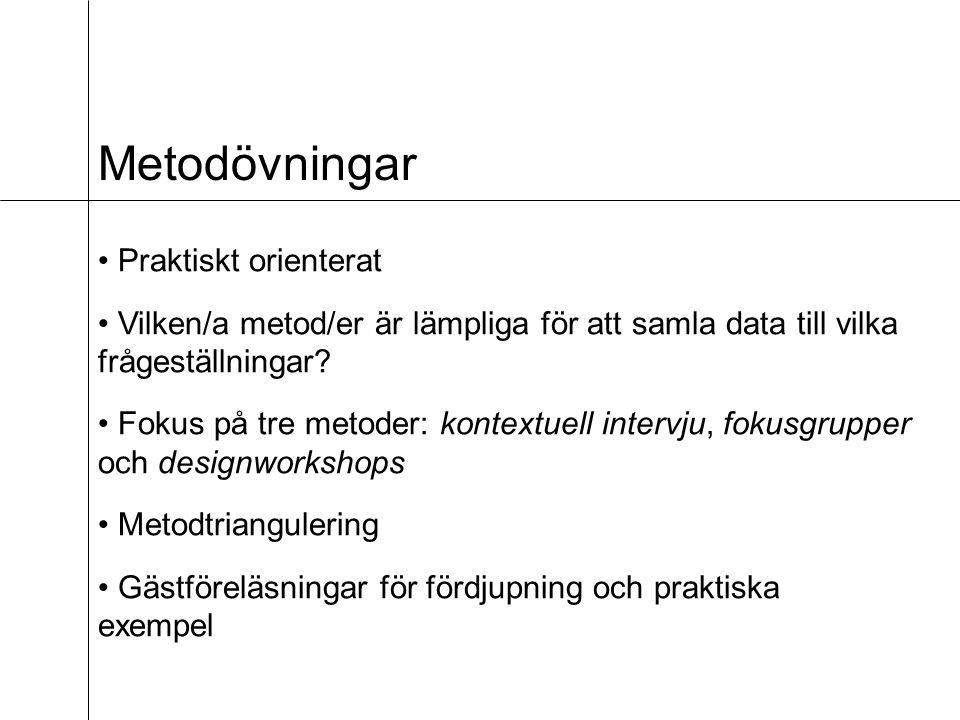 Metodövningar Praktiskt orienterat Vilken/a metod/er är lämpliga för att samla data till vilka frågeställningar.