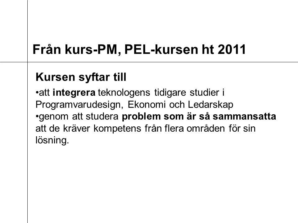 Från kurs-PM, PEL-kursen ht 2011 Kursen syftar till att integrera teknologens tidigare studier i Programvarudesign, Ekonomi och Ledarskap genom att studera problem som är så sammansatta att de kräver kompetens från flera områden för sin lösning.