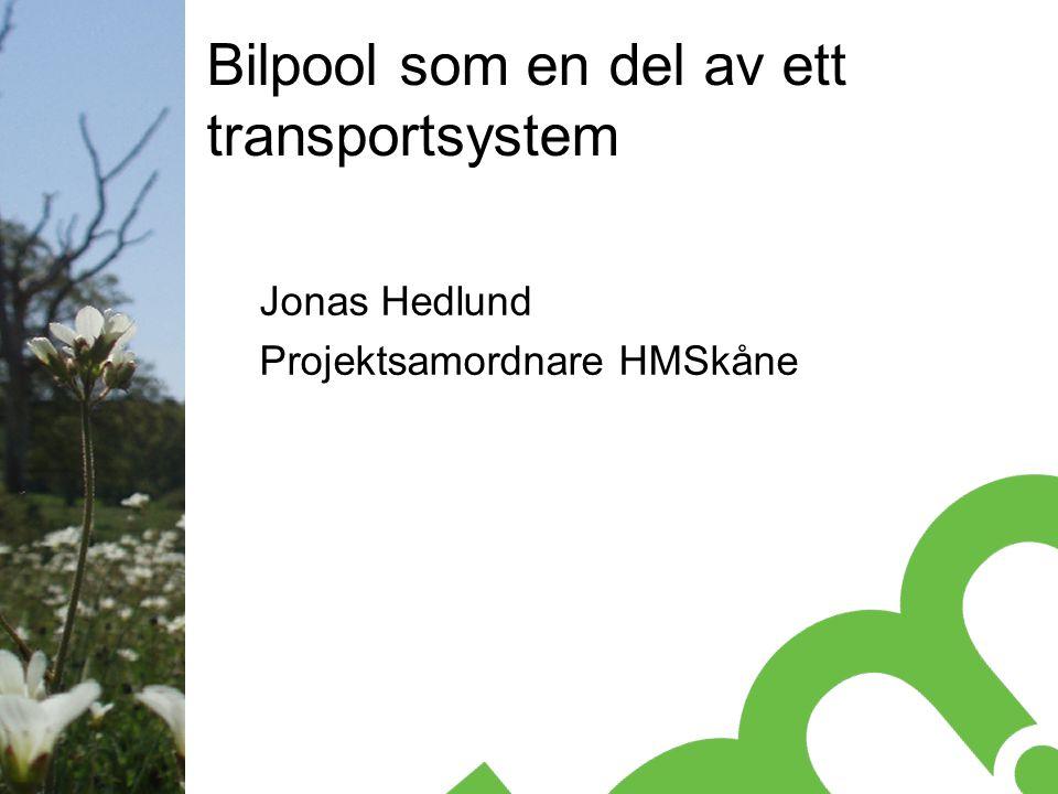Bilpool som en del av ett transportsystem Jonas Hedlund Projektsamordnare HMSkåne