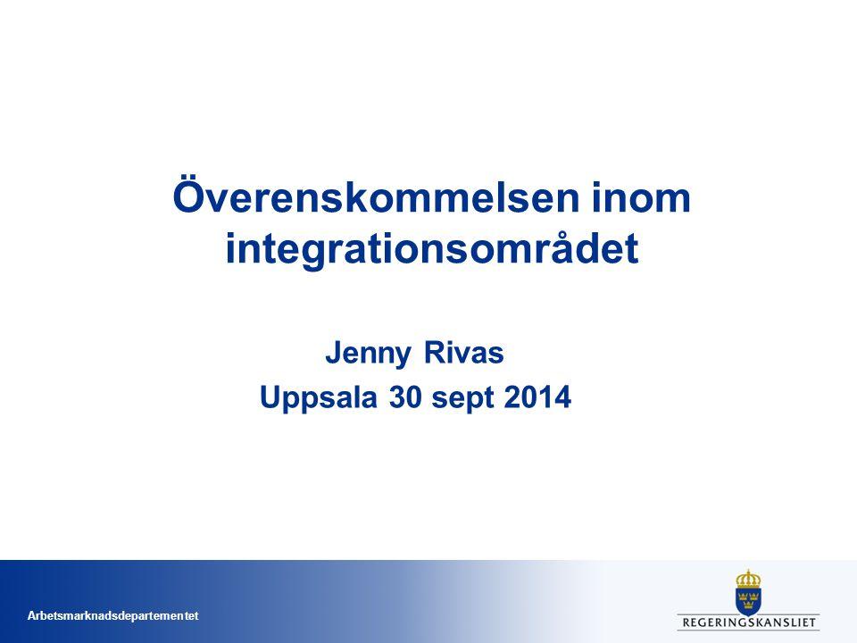 Arbetsmarknadsdepartementet Överenskommelsen inom integrationsområdet Jenny Rivas Uppsala 30 sept 2014