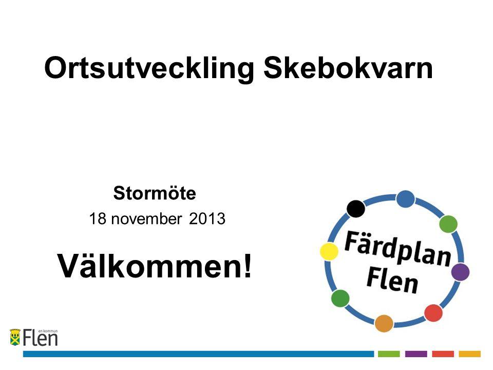 Ortsutveckling Skebokvarn Välkommen! Stormöte 18 november 2013