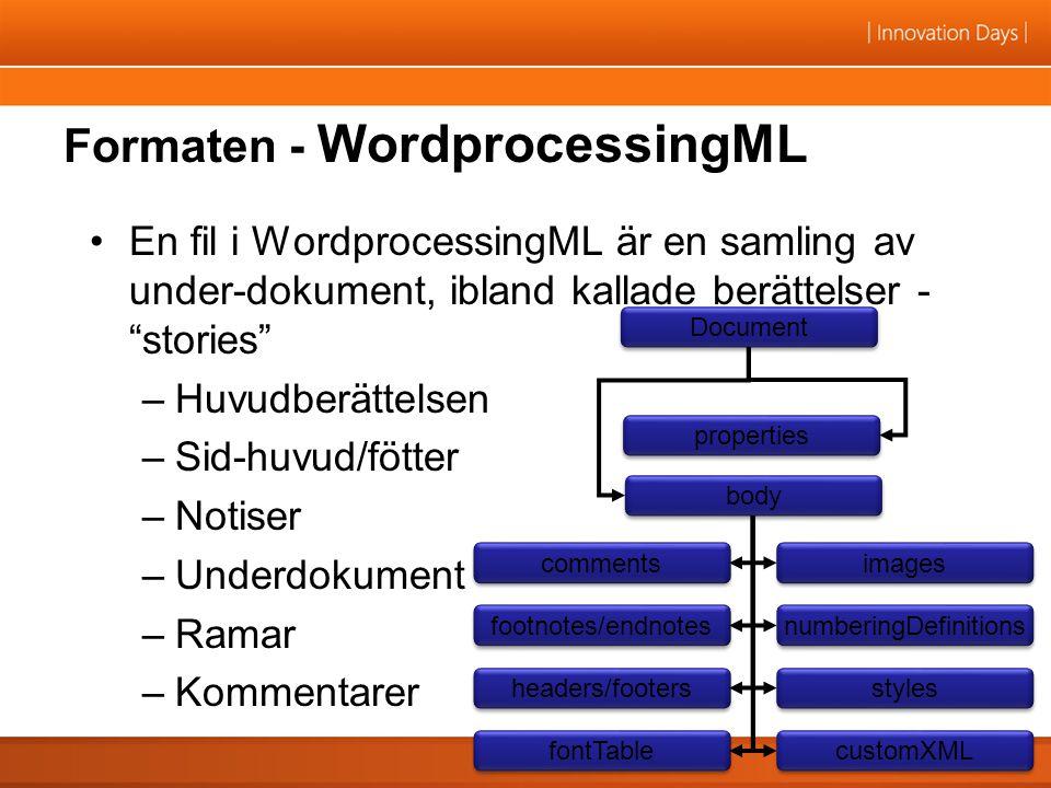 """Formaten - WordprocessingML En fil i WordprocessingML är en samling av under-dokument, ibland kallade berättelser - """"stories"""" –Huvudberättelsen –Sid-h"""