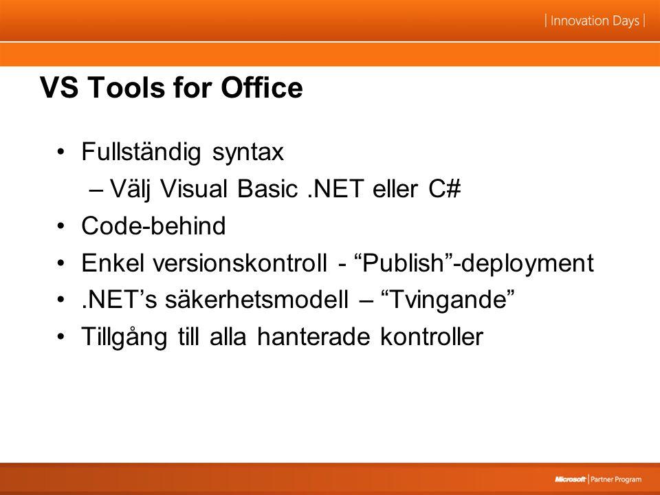 VS Tools for Office Fullständig syntax –Välj Visual Basic.NET eller C# Code-behind Enkel versionskontroll - Publish -deployment.NET's säkerhetsmodell – Tvingande Tillgång till alla hanterade kontroller