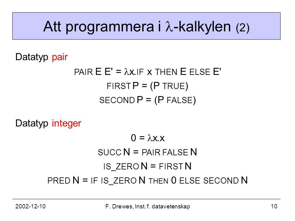 2002-12-10F. Drewes, Inst. f. datavetenskap10 Att programmera i -kalkylen (2) PAIR E E = x.
