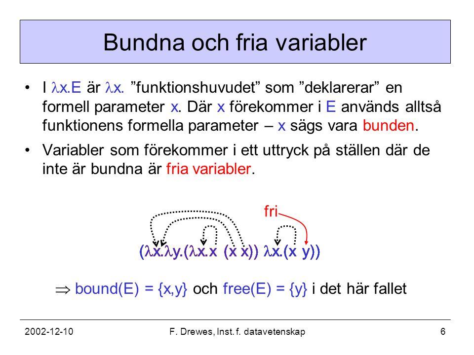 2002-12-10F. Drewes, Inst. f. datavetenskap6 Bundna och fria variabler I x.E är x.