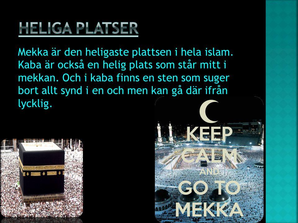Mekka är den heligaste plattsen i hela islam. Kaba är också en helig plats som står mitt i mekkan. Och i kaba finns en sten som suger bort allt synd i