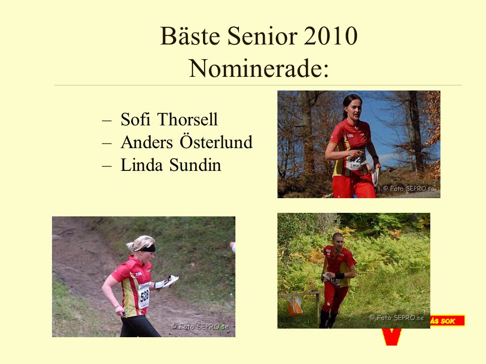 Bäste Senior 2010 Nominerade: –Sofi Thorsell –Anders Österlund –Linda Sundin