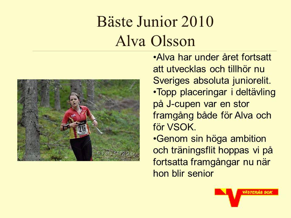 Bäste Junior 2010 Alva Olsson Alva har under året fortsatt att utvecklas och tillhör nu Sveriges absoluta juniorelit.