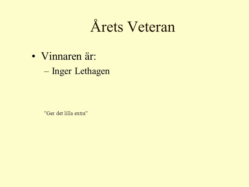 Årets Veteran Vinnaren är: –Inger Lethagen Ger det lilla extra