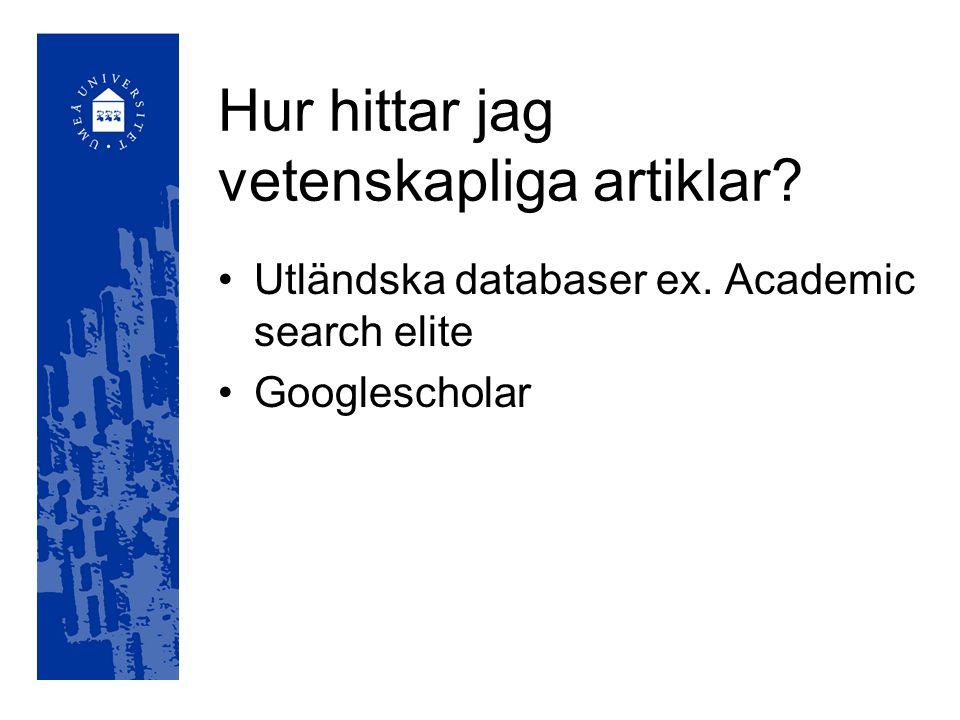 Hur hittar jag vetenskapliga artiklar Utländska databaser ex. Academic search elite Googlescholar