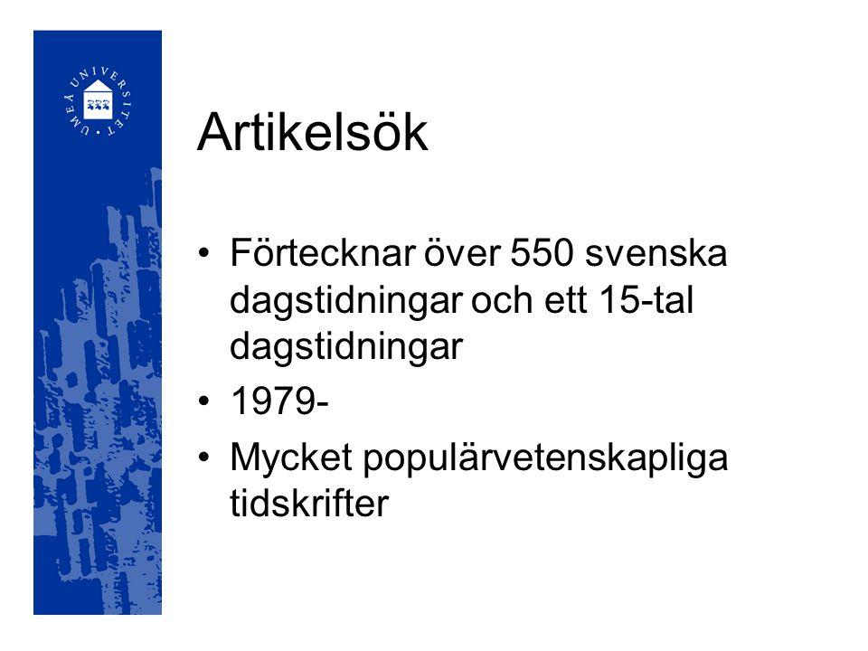 Artikelsök Förtecknar över 550 svenska dagstidningar och ett 15-tal dagstidningar 1979- Mycket populärvetenskapliga tidskrifter