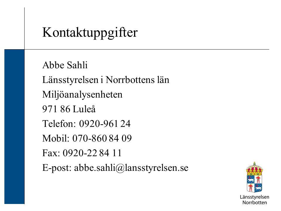 Kontaktuppgifter Abbe Sahli Länsstyrelsen i Norrbottens län Miljöanalysenheten 971 86 Luleå Telefon: 0920-961 24 Mobil: 070-860 84 09 Fax: 0920-22 84
