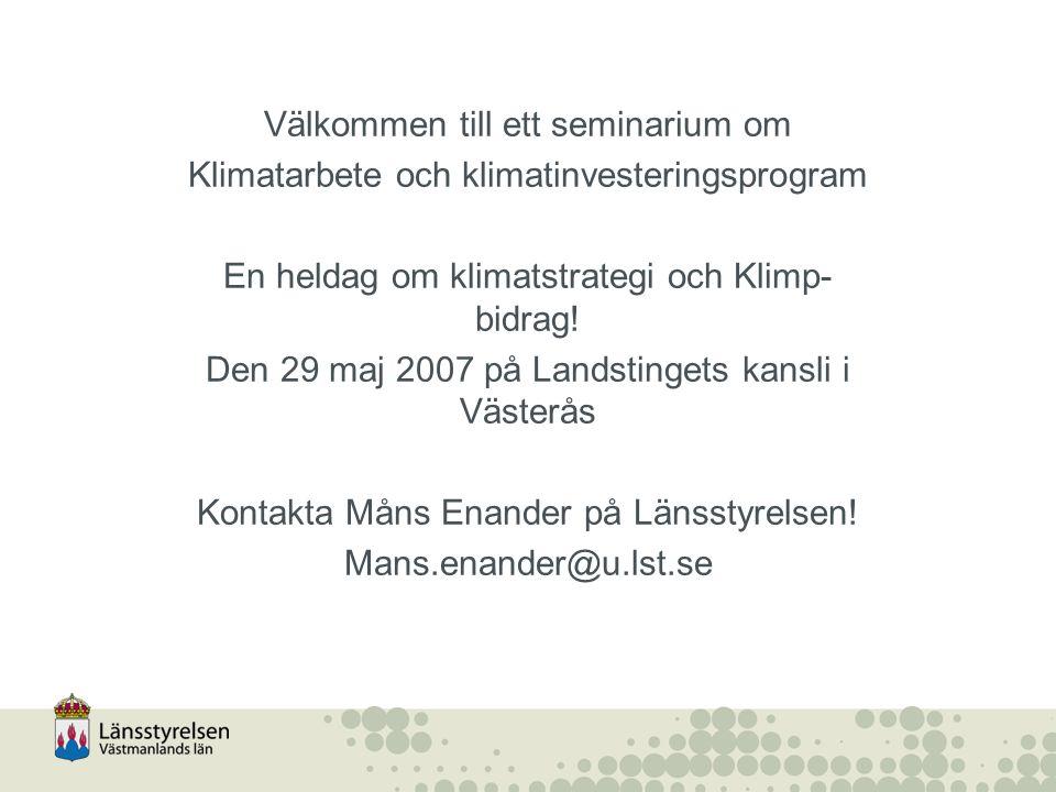 Välkommen till ett seminarium om Klimatarbete och klimatinvesteringsprogram En heldag om klimatstrategi och Klimp- bidrag! Den 29 maj 2007 på Landstin