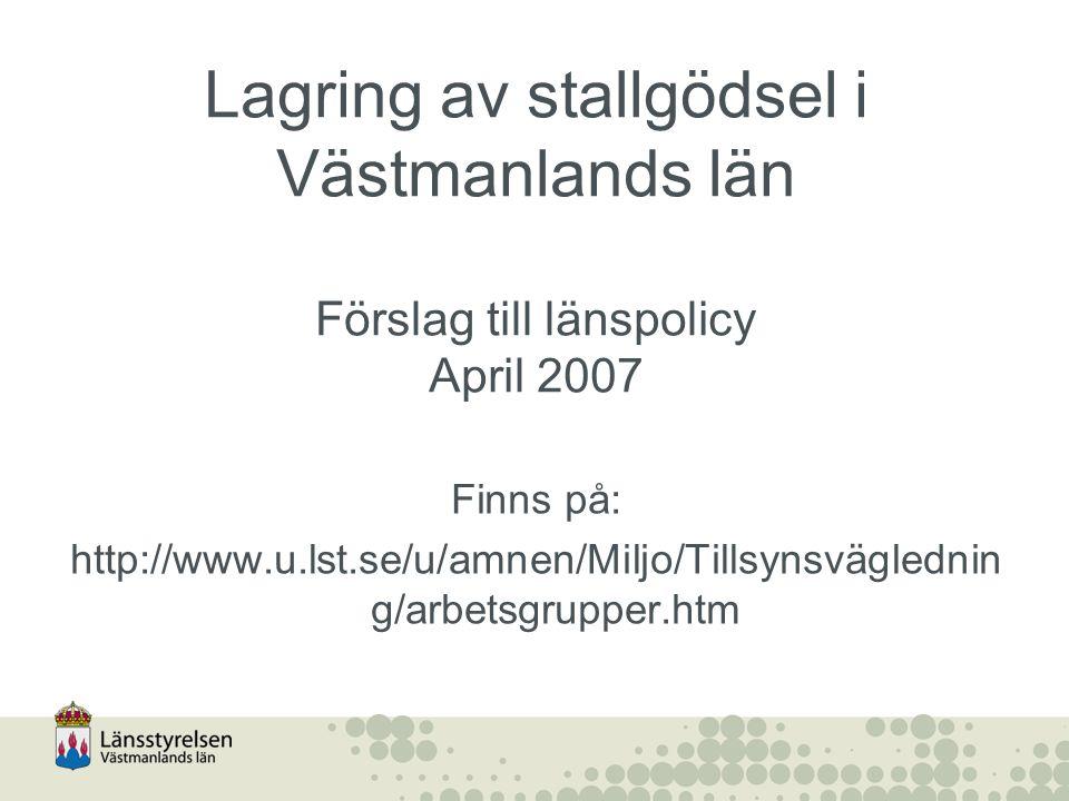 Lagring av stallgödsel i Västmanlands län Förslag till länspolicy April 2007 Finns på: http://www.u.lst.se/u/amnen/Miljo/Tillsynsväglednin g/arbetsgru
