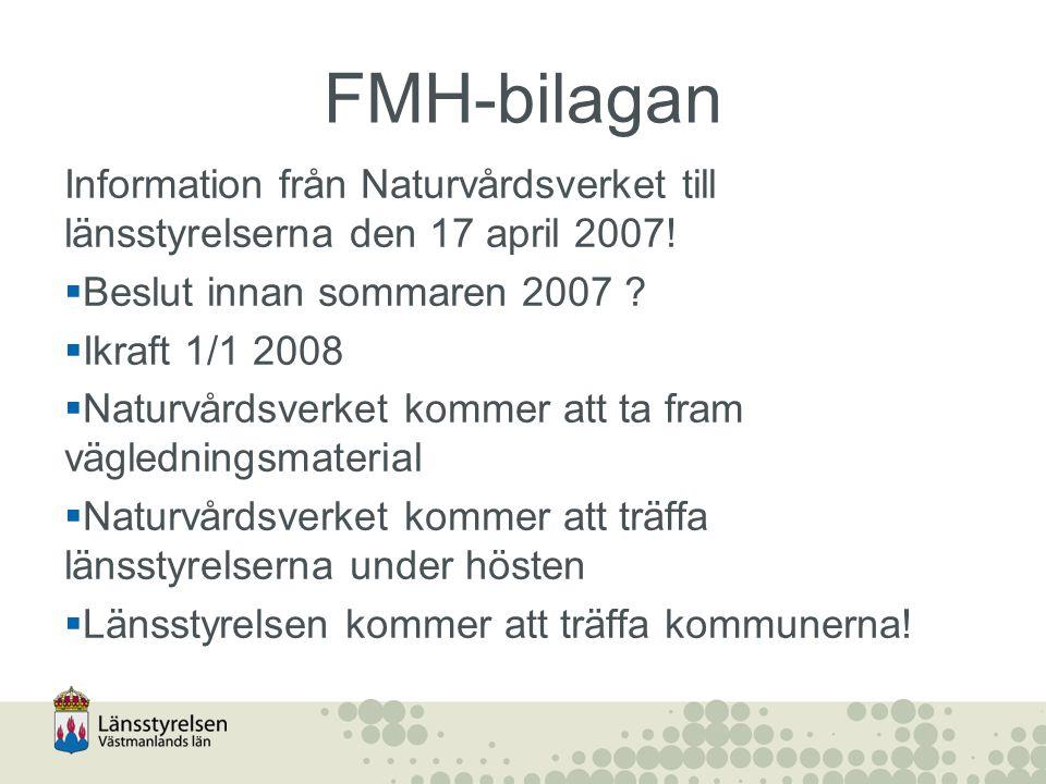 FMH-bilagan Information från Naturvårdsverket till länsstyrelserna den 17 april 2007!  Beslut innan sommaren 2007 ?  Ikraft 1/1 2008  Naturvårdsver