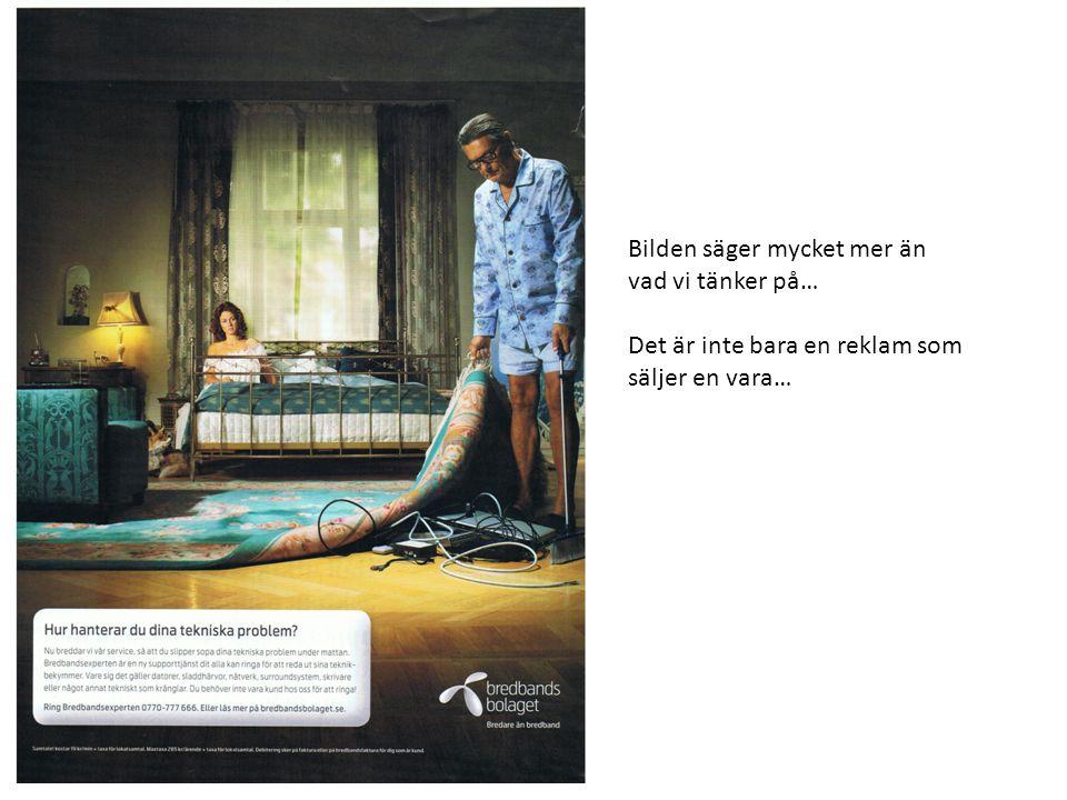 Bilden säger mycket mer än vad vi tänker på… Det är inte bara en reklam som säljer en vara…