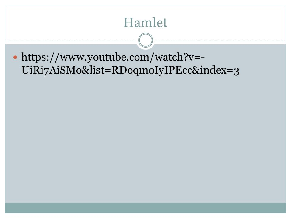 Hamlet https://www.youtube.com/watch?v=- UiRi7AiSMo&list=RDoqmoIyIPEcc&index=3