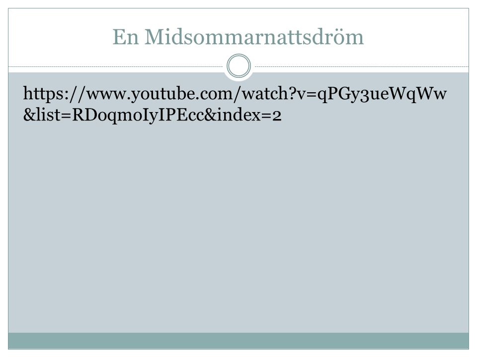 En Midsommarnattsdröm https://www.youtube.com/watch?v=qPGy3ueWqWw &list=RDoqmoIyIPEcc&index=2