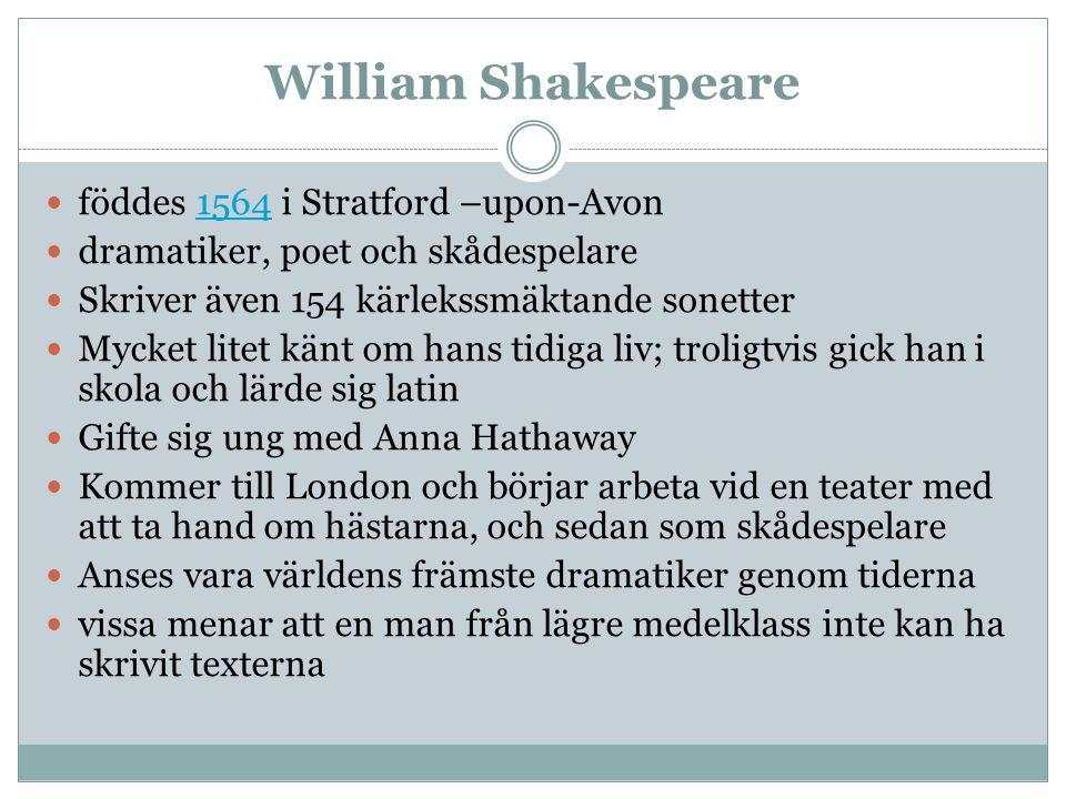 William Shakespeare föddes 1564 i Stratford –upon-Avon1564 dramatiker, poet och skådespelare Skriver även 154 kärlekssmäktande sonetter Mycket litet k