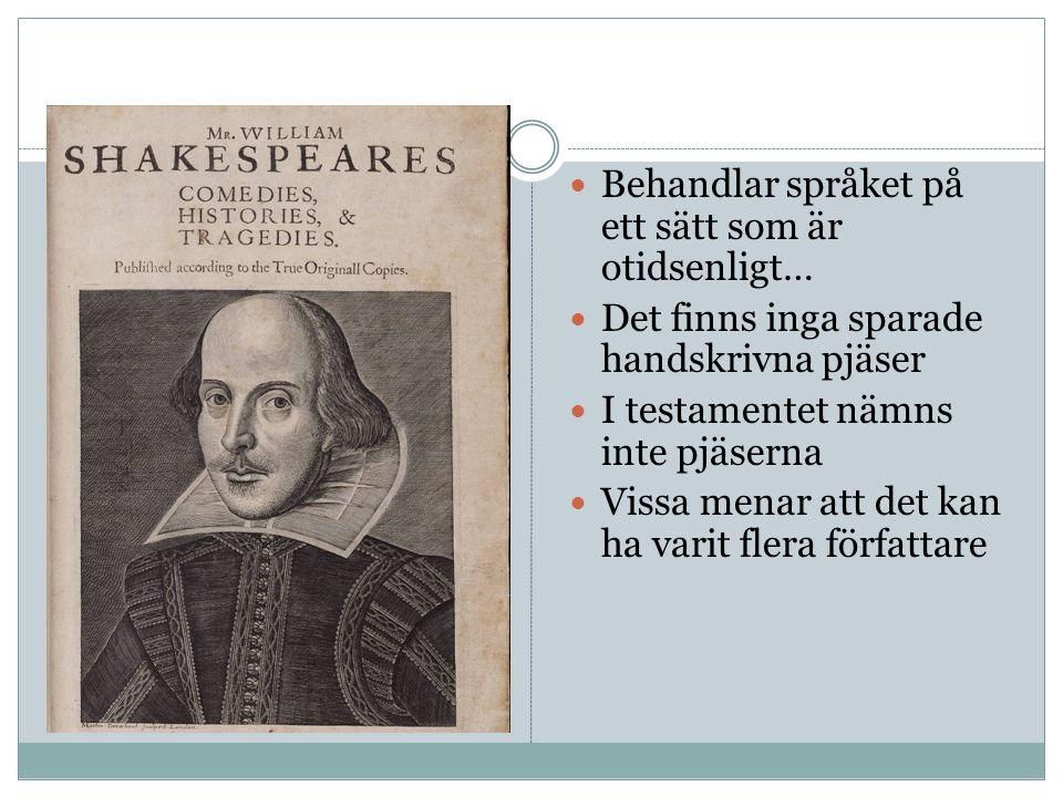 Behandlar språket på ett sätt som är otidsenligt… Det finns inga sparade handskrivna pjäser I testamentet nämns inte pjäserna Vissa menar att det kan