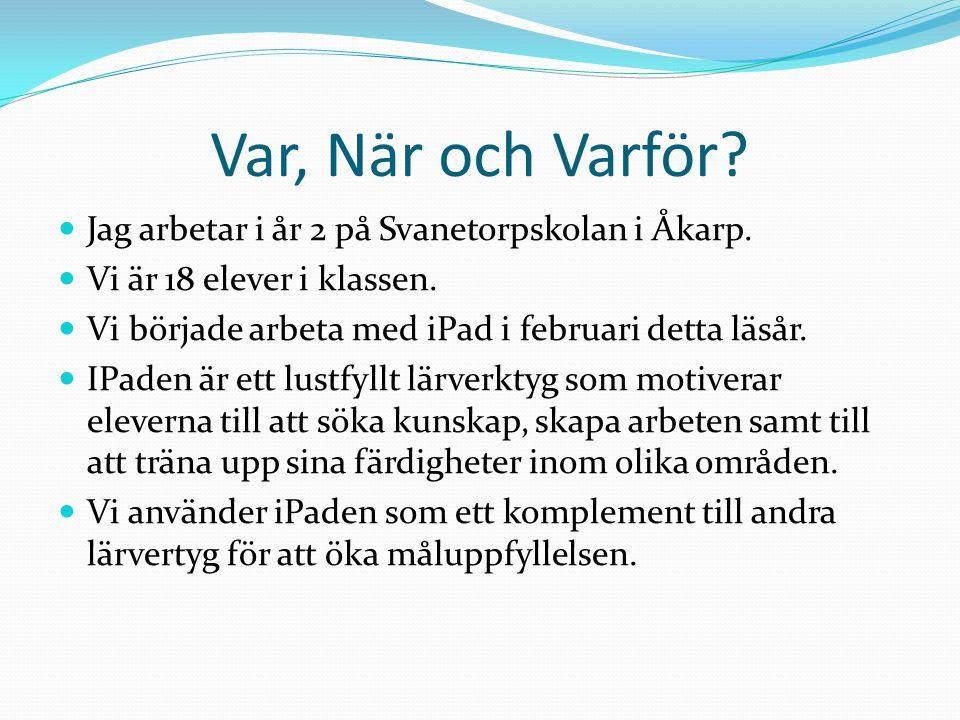 Var, När och Varför. Jag arbetar i år 2 på Svanetorpskolan i Åkarp.