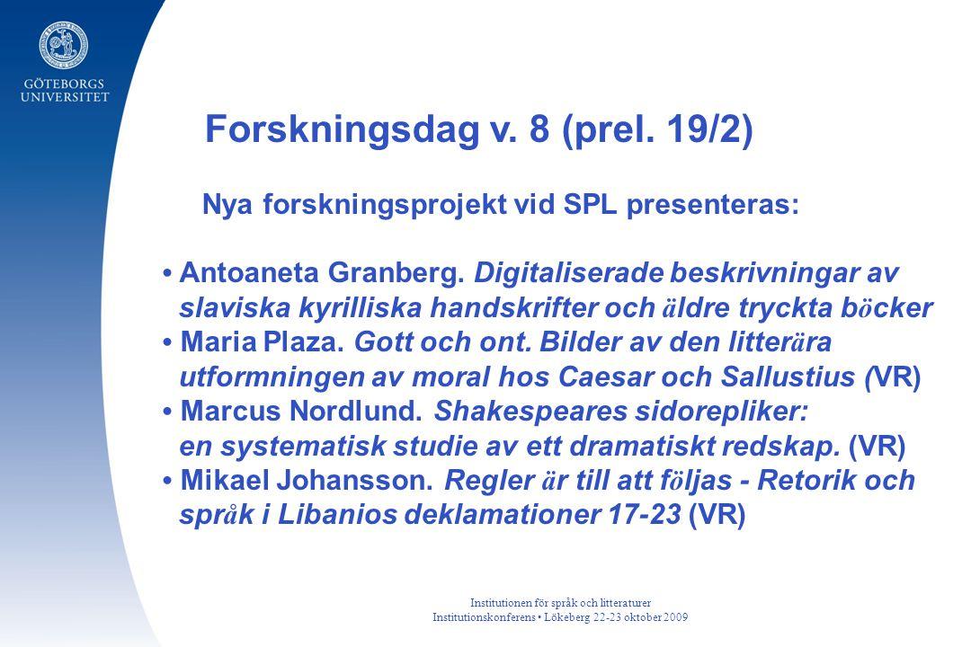 Institutionen för språk och litteraturer Institutionskonferens Lökeberg 22-23 oktober 2009 Forskningsdag v. 8 (prel. 19/2) Nya forskningsprojekt vid S