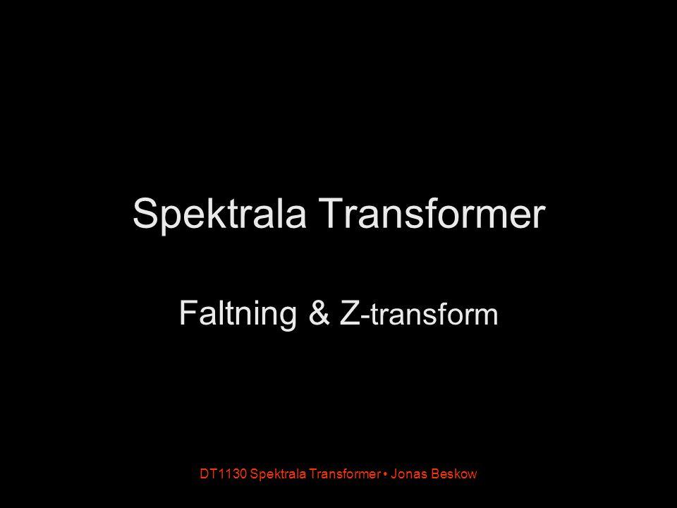 DT1130 Spektrala Transformer Jonas Beskow Spektrala Transformer Faltning & Z -transform