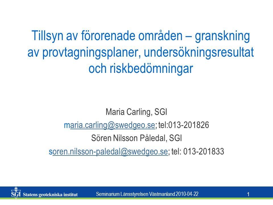 Seminarium Länsstyrelsen Västmanland 2010-04-22 1 Tillsyn av förorenade områden – granskning av provtagningsplaner, undersökningsresultat och riskbedö