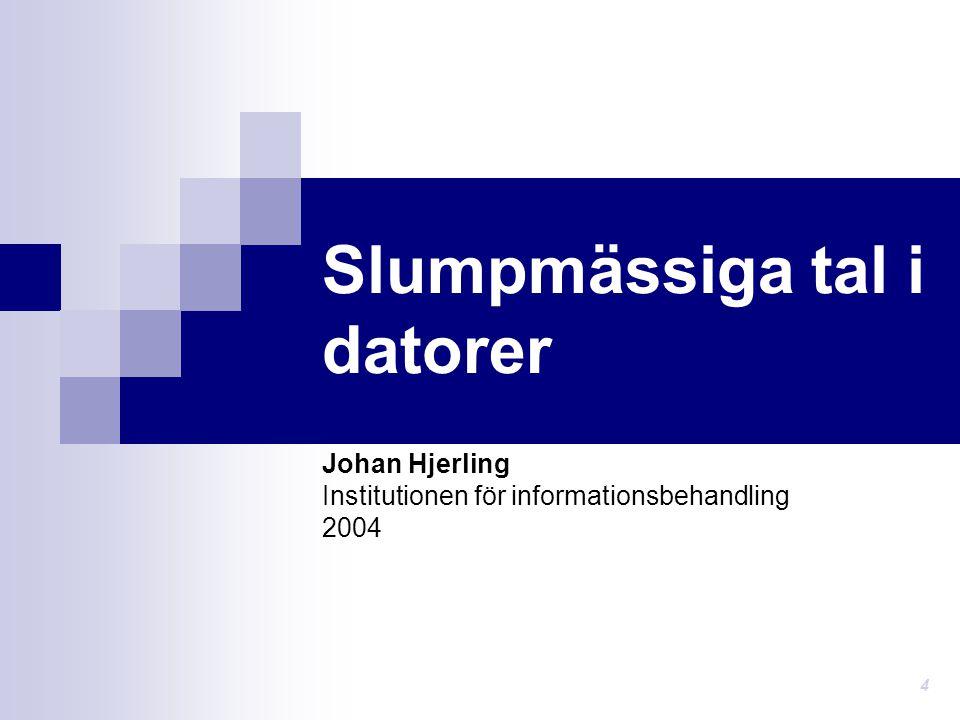 Slumpmässiga tal i datorer Johan Hjerling Institutionen för informationsbehandling 2004 4