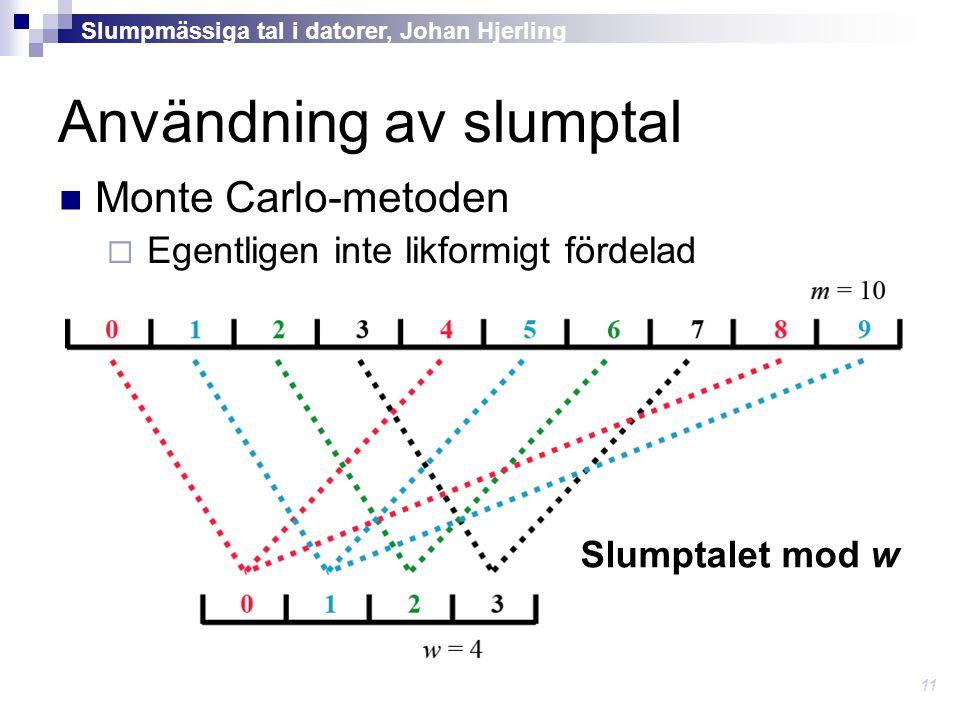 Användning av slumptal Monte Carlo-metoden  Egentligen inte likformigt fördelad Slumpmässiga tal i datorer, Johan Hjerling 11 Slumptalet mod w