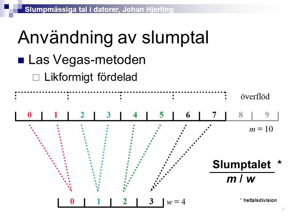 Användning av slumptal Las Vegas-metoden  Likformigt fördelad Slumpmässiga tal i datorer, Johan Hjerling 1 Slumptalet * m / w * heltalsdivision