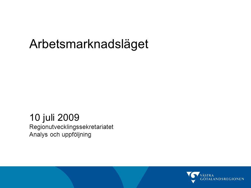 Arbetsmarknadsläget 10 juli 2009 Regionutvecklingssekretariatet Analys och uppföljning