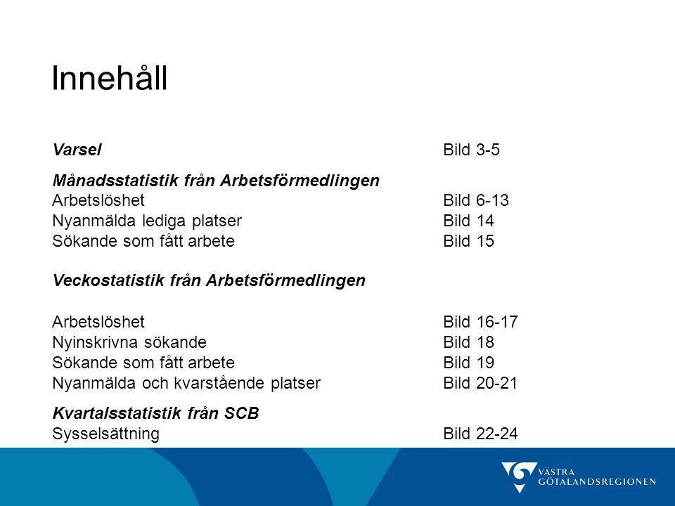 Innehåll VarselBild 3-5 Månadsstatistik från Arbetsförmedlingen ArbetslöshetBild 6-13 Nyanmälda lediga platserBild 14 Sökande som fått arbeteBild 15 V