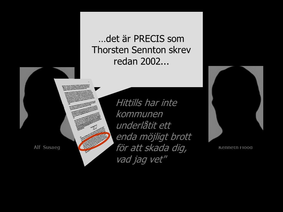 Alf SusaegKenneth Flood Hittills har inte kommunen underlåtit ett enda möjligt brott för att skada dig, vad jag vet …det är PRECIS som Thorsten Sennton skrev redan 2002...
