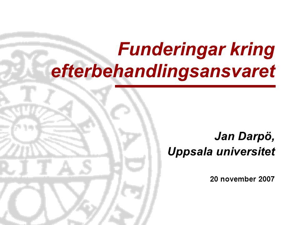 Funderingar kring efterbehandlingsansvaret Jan Darpö, Uppsala universitet 20 november 2007