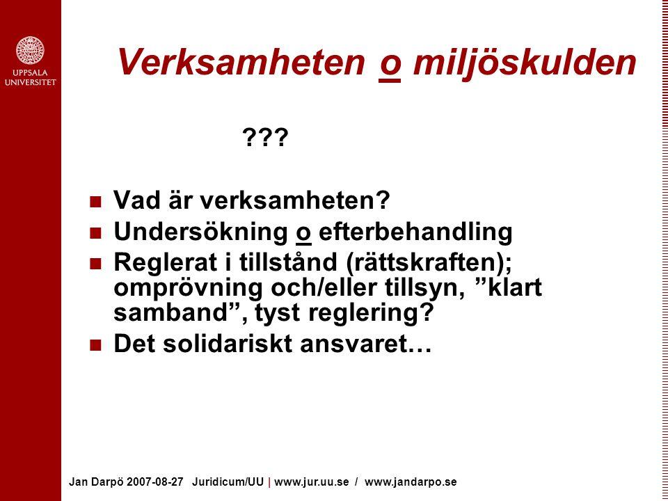 Jan Darpö 2007-08-27 Juridicum/UU | www.jur.uu.se / www.jandarpo.se Verksamheten o miljöskulden ??? Vad är verksamheten? Undersökning o efterbehandlin