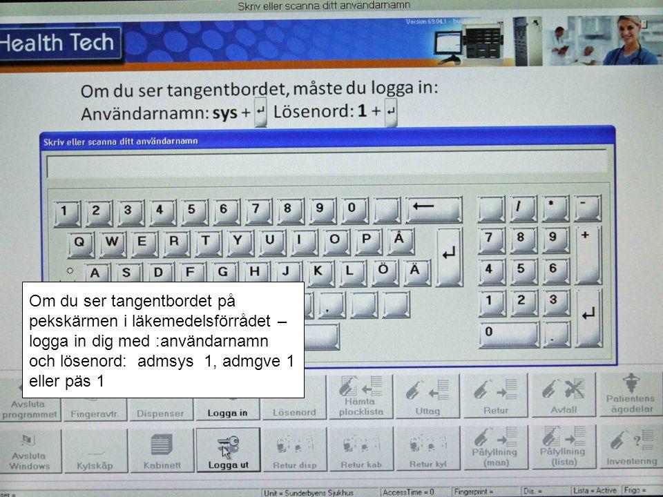 Om du ser tangentbordet på pekskärmen i läkemedelsförrådet – logga in dig med :användarnamn och lösenord: admsys 1, admgve 1 eller päs 1